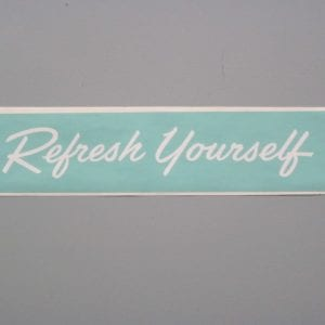 Refresh Yourself Vinyl Decal